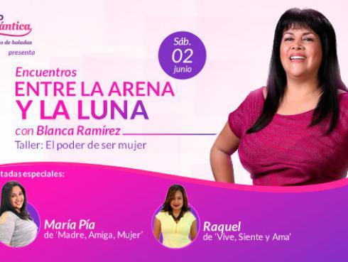 Asiste a Encuentros 'Entre la Arena y la Luna': 'El poder de ser mujer'